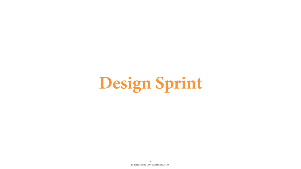 BERGHS SCHOOL OF COMMUNICATION 28 Design Sprint