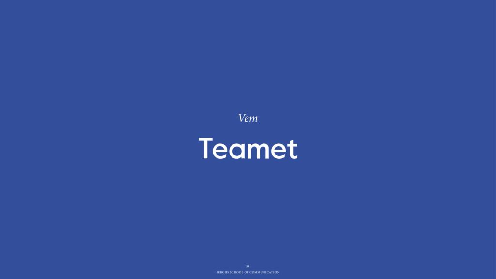 BERGHS SCHOOL OF COMMUNICATION Vem Teamet 39