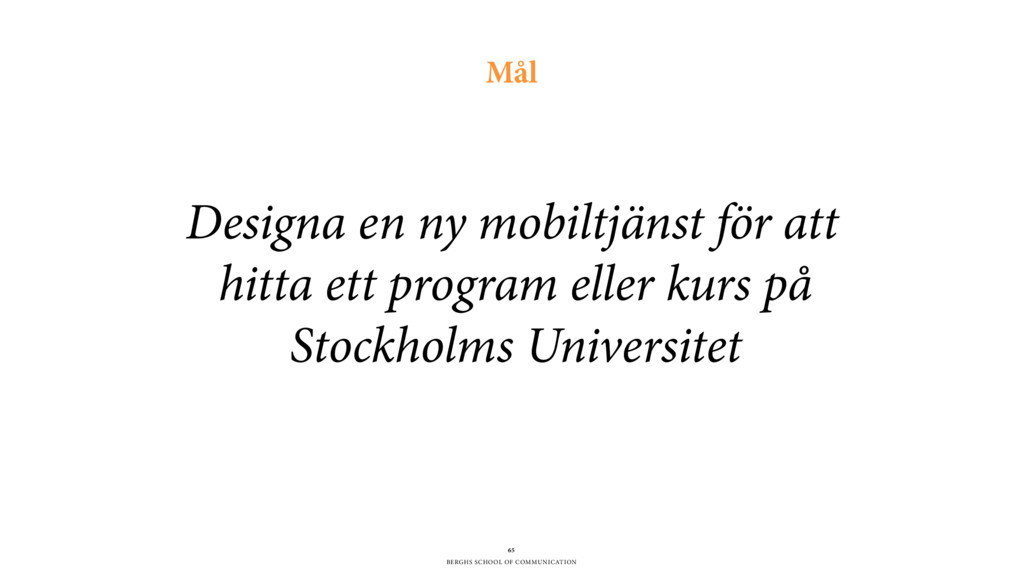 BERGHS SCHOOL OF COMMUNICATION 65 Mål Designa e...