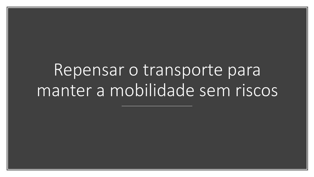 Repensar o transporte para manter a mobilidade ...