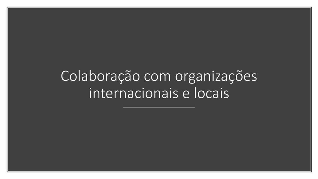 Colaboração com organizações internacionais e l...