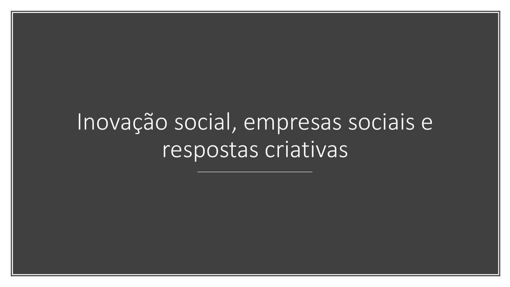 Inovação social, empresas sociais e respostas c...