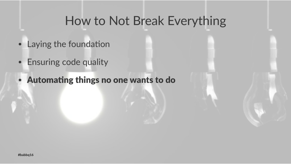 How to Not Break Everything • Laying the founda...