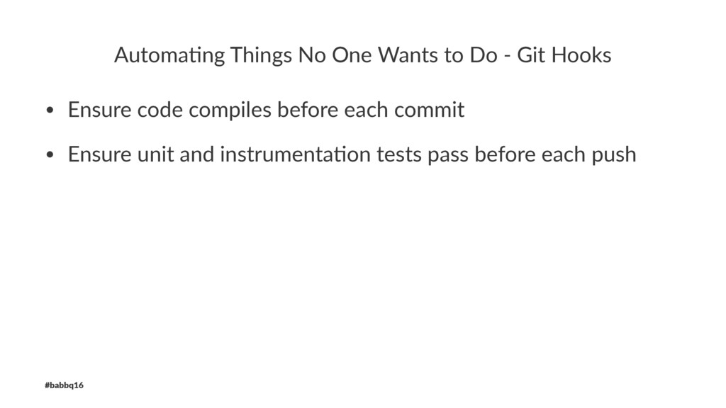 Automa'ng Things No One Wants to Do - Git Hooks...