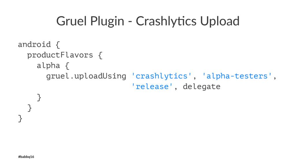 Gruel Plugin - Crashly1cs Upload android { prod...