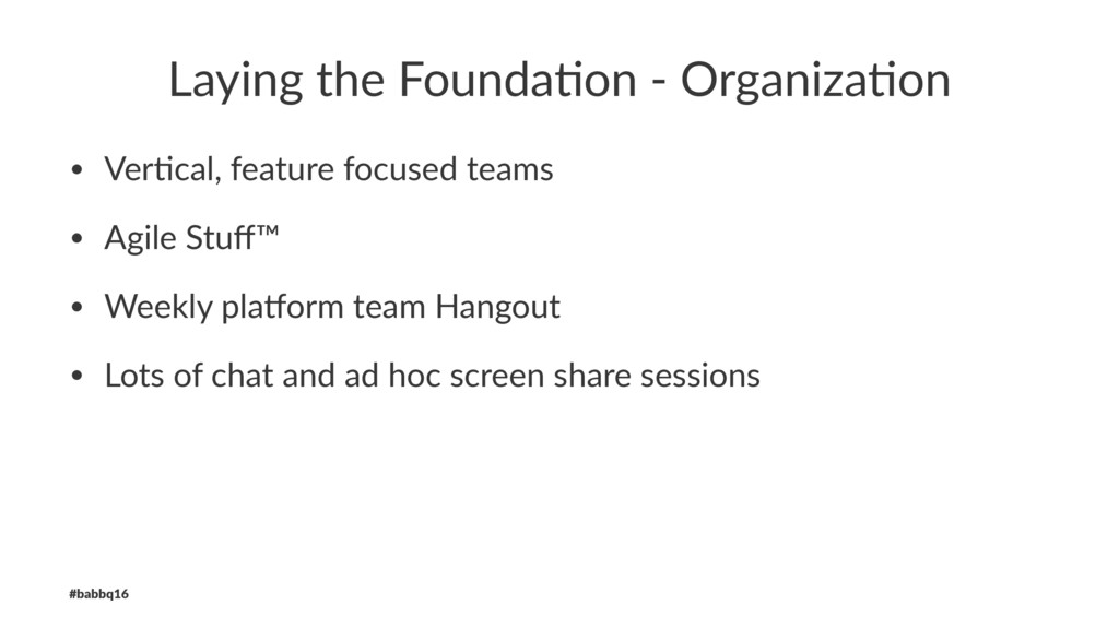 Laying the Founda/on - Organiza/on • Ver%cal, f...