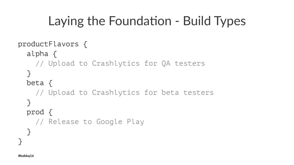 Laying the Founda/on - Build Types productFlavo...