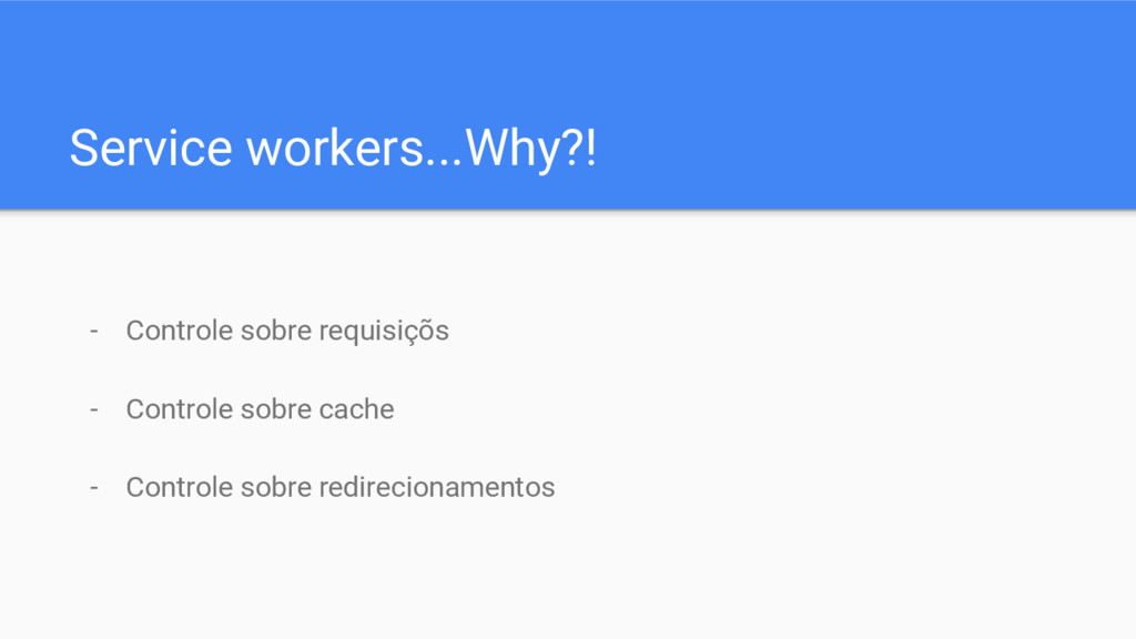 Service workers...Why?! - Controle sobre requis...