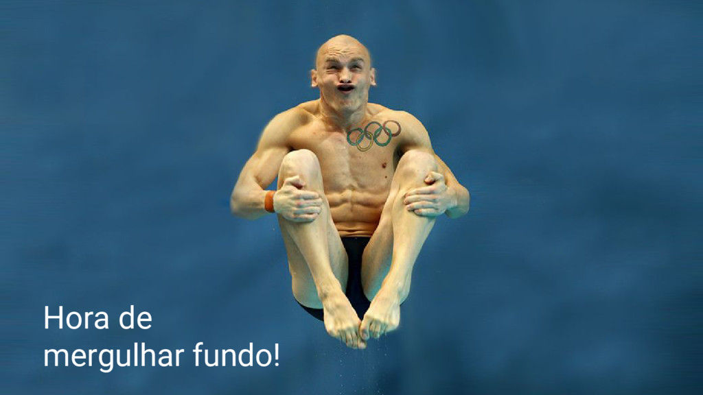 Hora de mergulhar fundo!