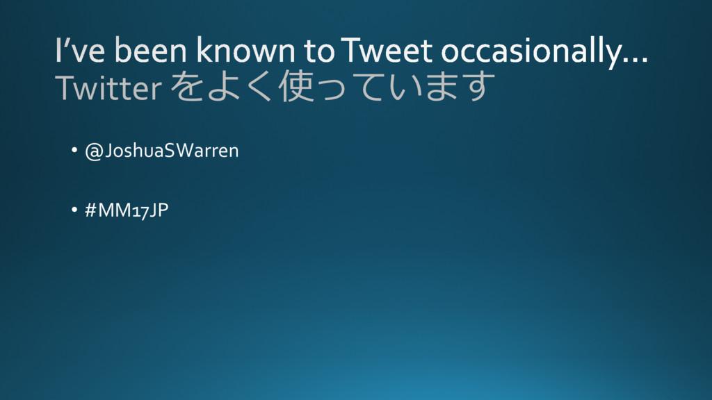 Twitter をよく使っています • @JoshuaSWarren • #MM17JP
