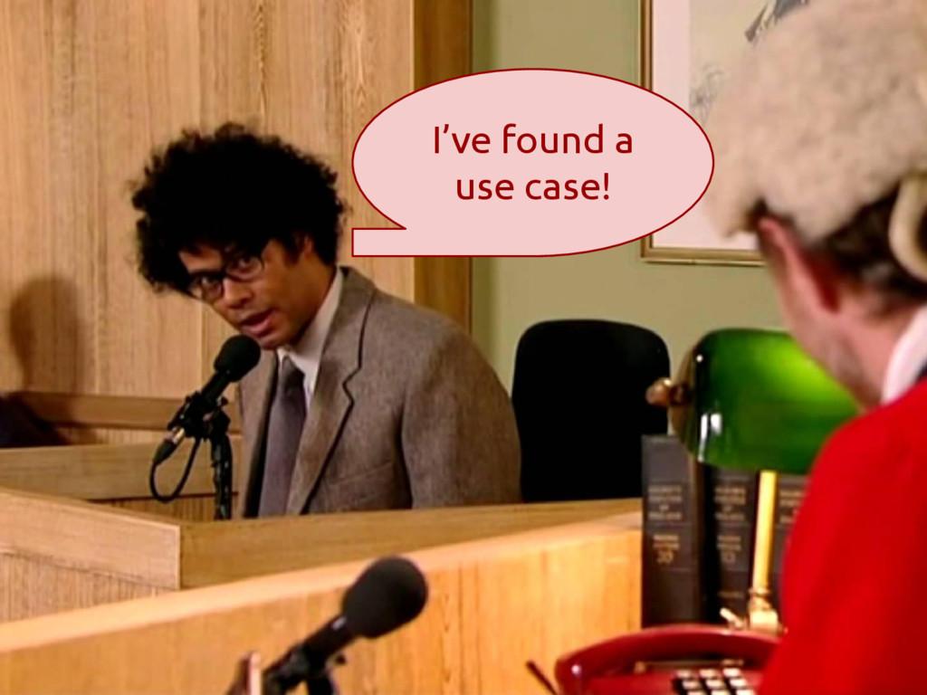 I've found a use case!