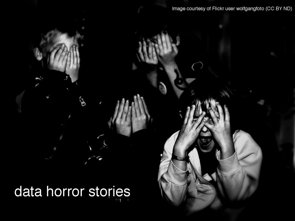 data horror stories! Image courtesy of Flickr u...