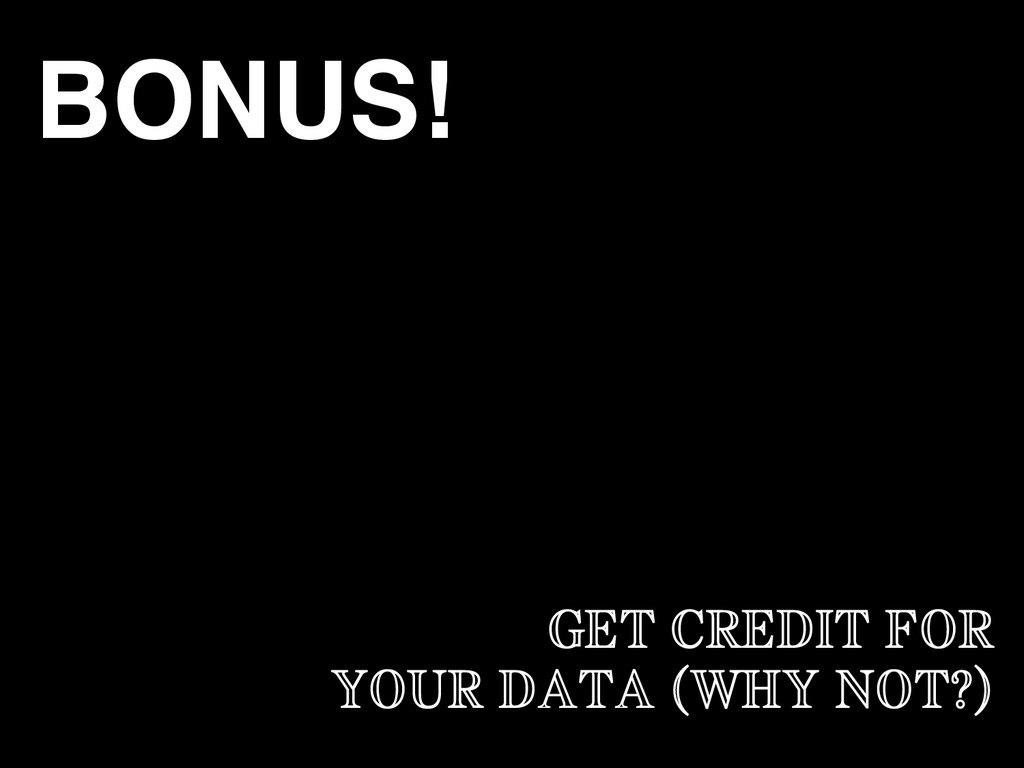GET CREDIT FOR YOUR DATA (WHY NOT?) BONUS!!