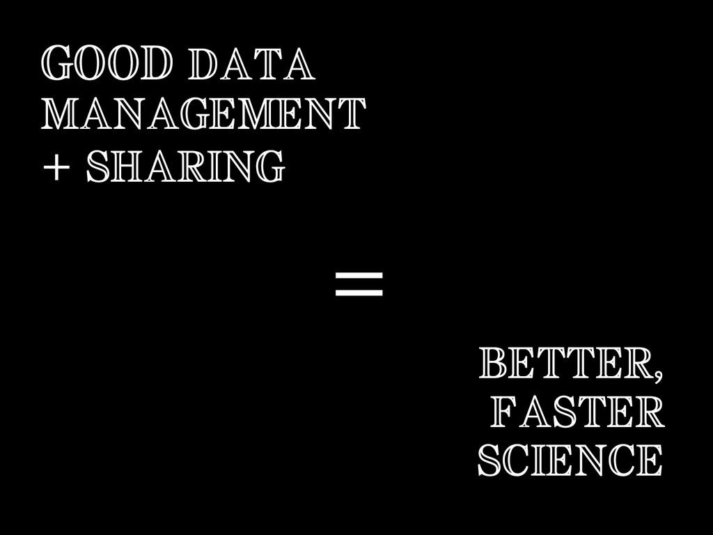 GOOD DATA MANAGEMENT + SHARING BETTER, FASTER S...
