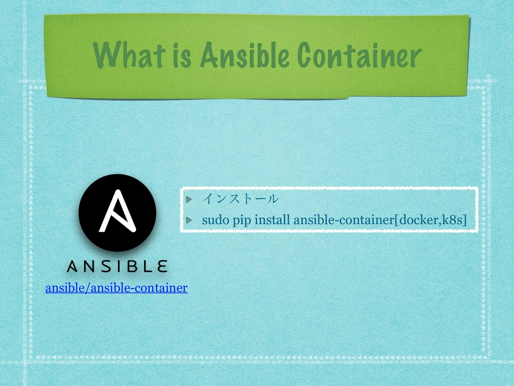 What is Ansible Container Πϯετʔϧ sudo pip insta...