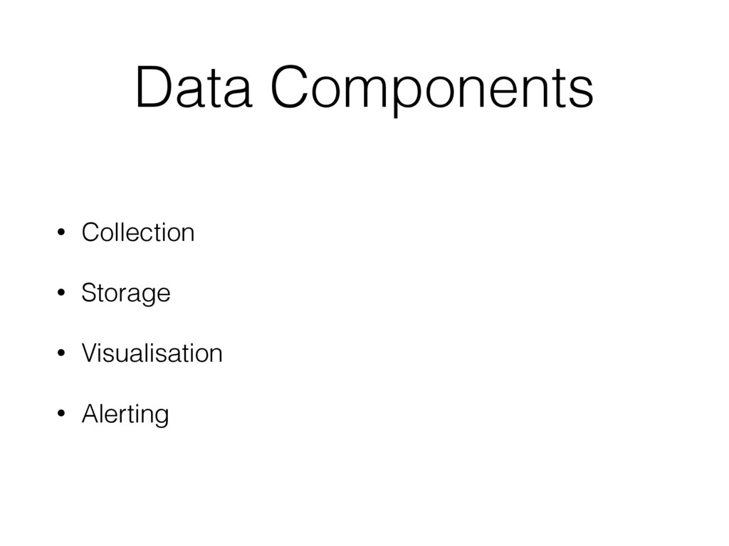 Data Components • Collection • Storage • Visual...