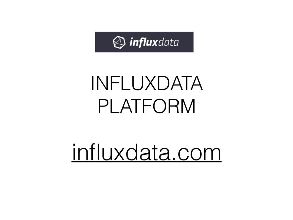 INFLUXDATA PLATFORM influxdata.com