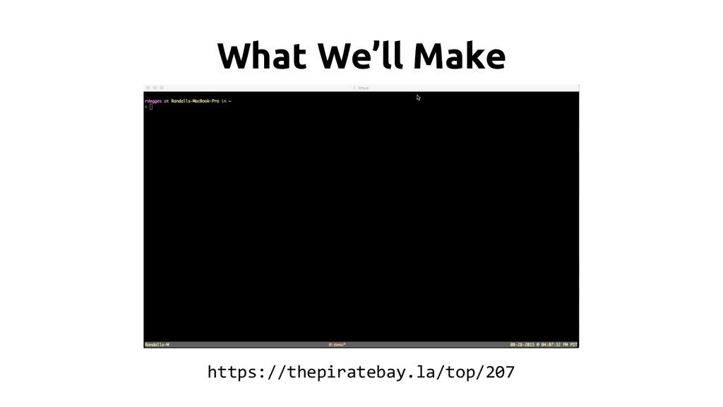 What We'll Make https://thepiratebay.la/top/207