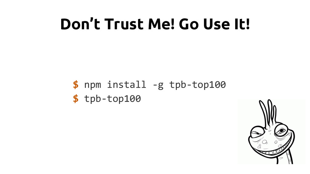 Don't Trust Me! Go Use It! $ npm install -g tpb...