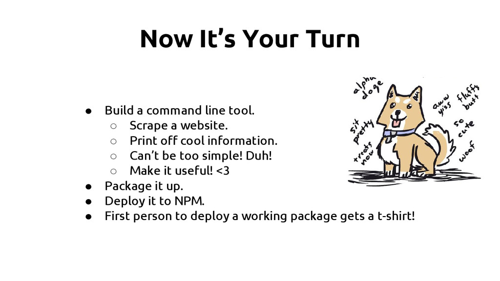 Now It's Your Turn ● Build a command line tool....