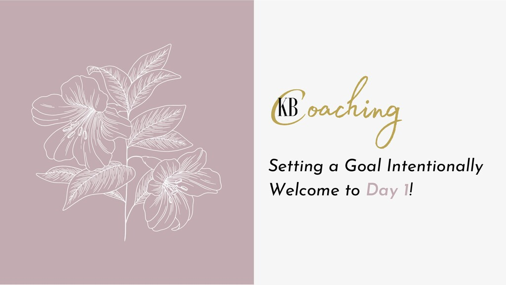 Setting a Goal Intentionally Welcome to Day 1!