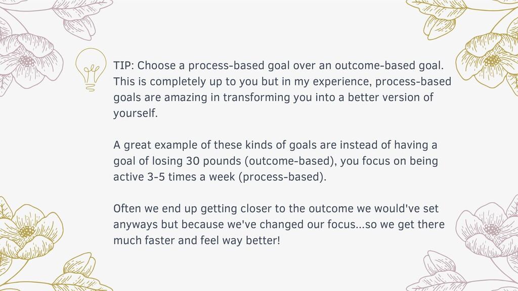 TIP: Choose a process-based goal over an outcom...