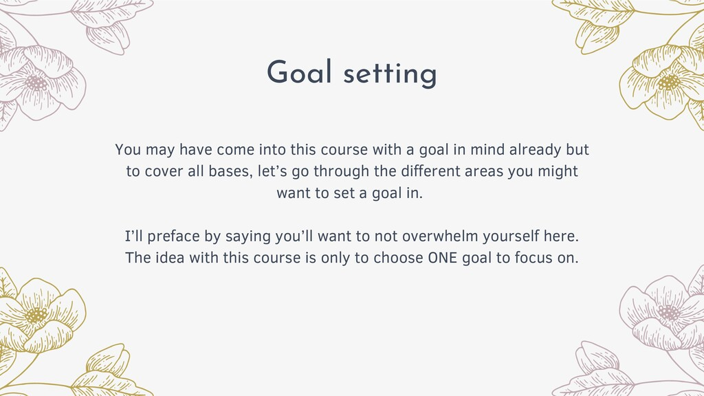 Goal setting You may have come into this course...