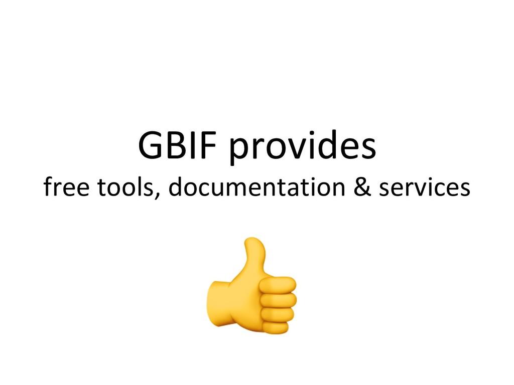 GBIF provides free tools, documentation & servi...