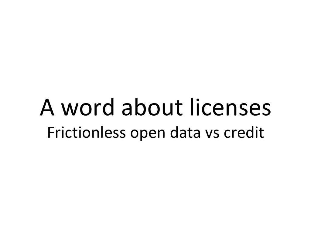 A word about licenses Frictionless open data vs...