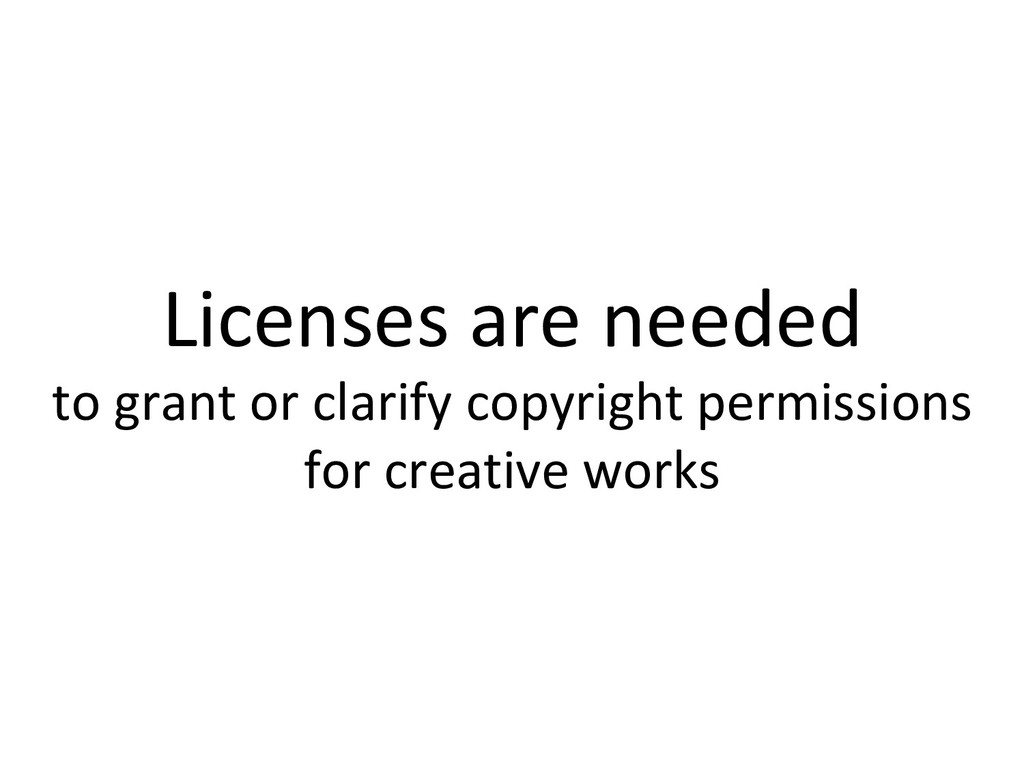 Licenses are needed to grant or clarify copyrig...