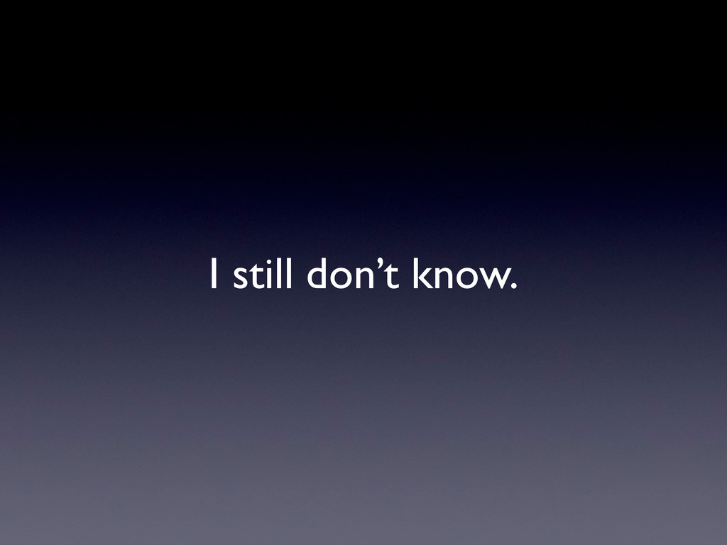 I still don't know.