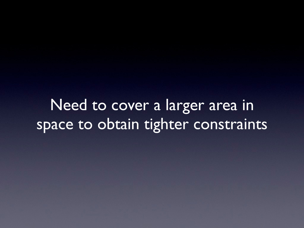 Need to cover a larger area in space to obtain ...