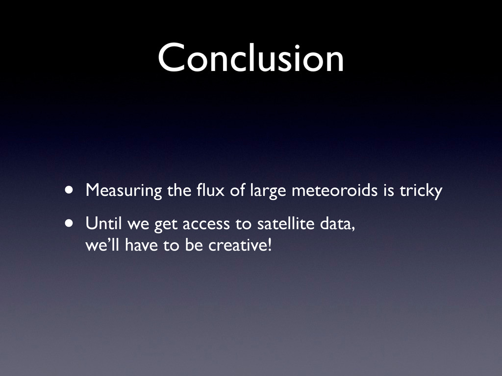 Conclusion • Measuring the flux of large meteoro...