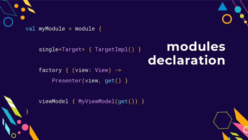 modules declaration val myModule = module { sin...