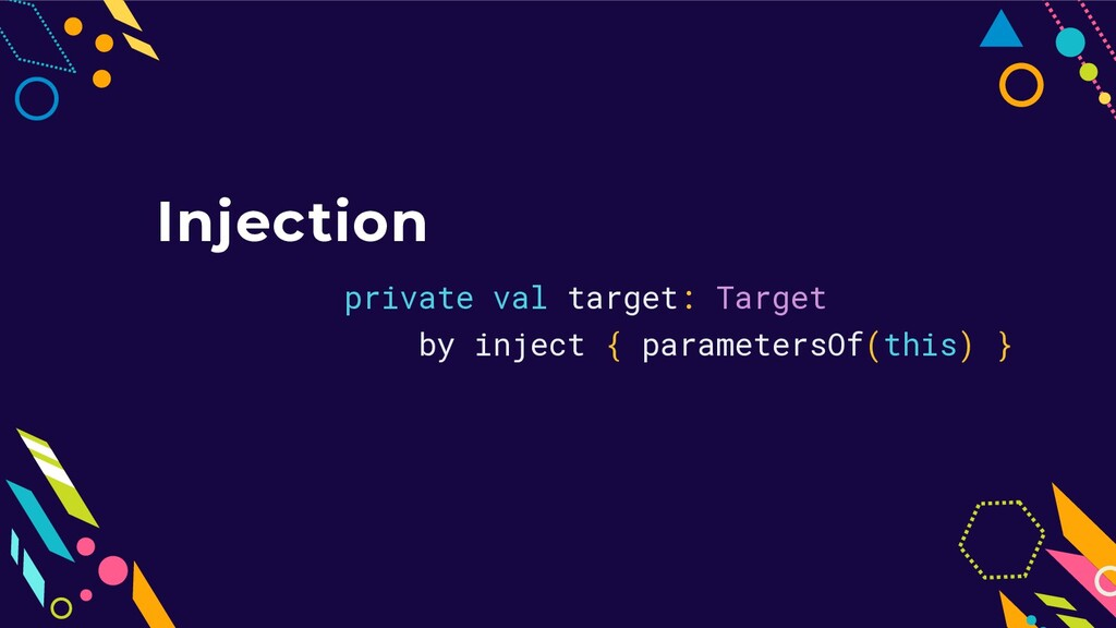 Injection private val target: Target by inject ...