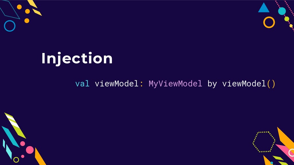 Injection val viewModel: MyViewModel by viewMod...