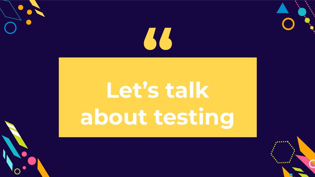 Let's talk about testing ""