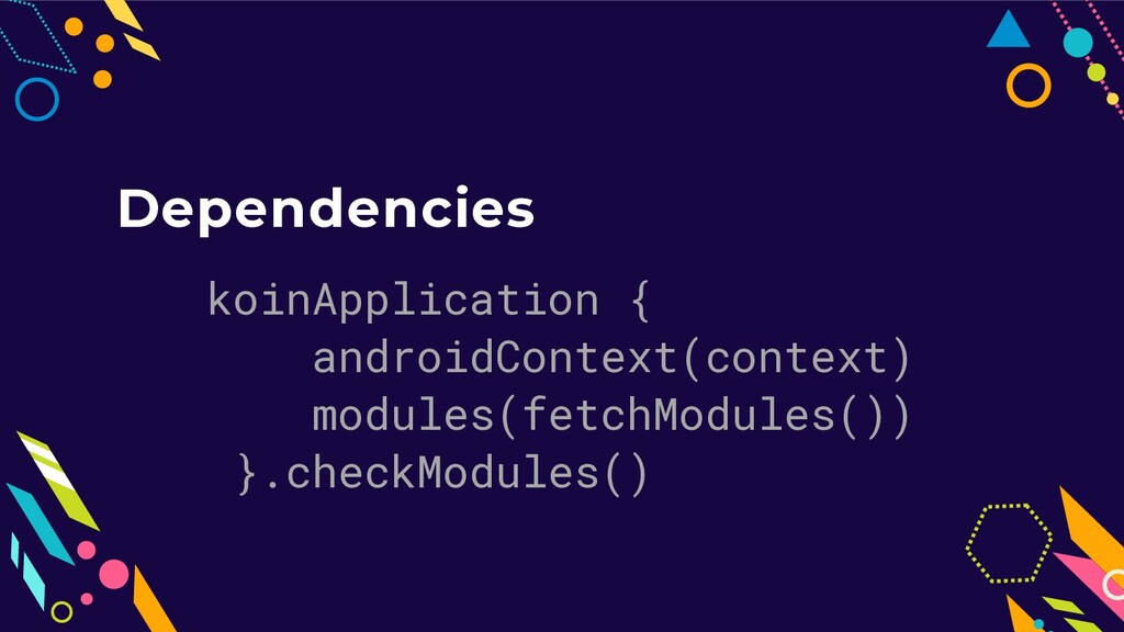 Dependencies koinApplication { androidContext(c...
