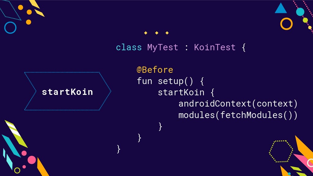 startKoin class MyTest : KoinTest { @Before fun...