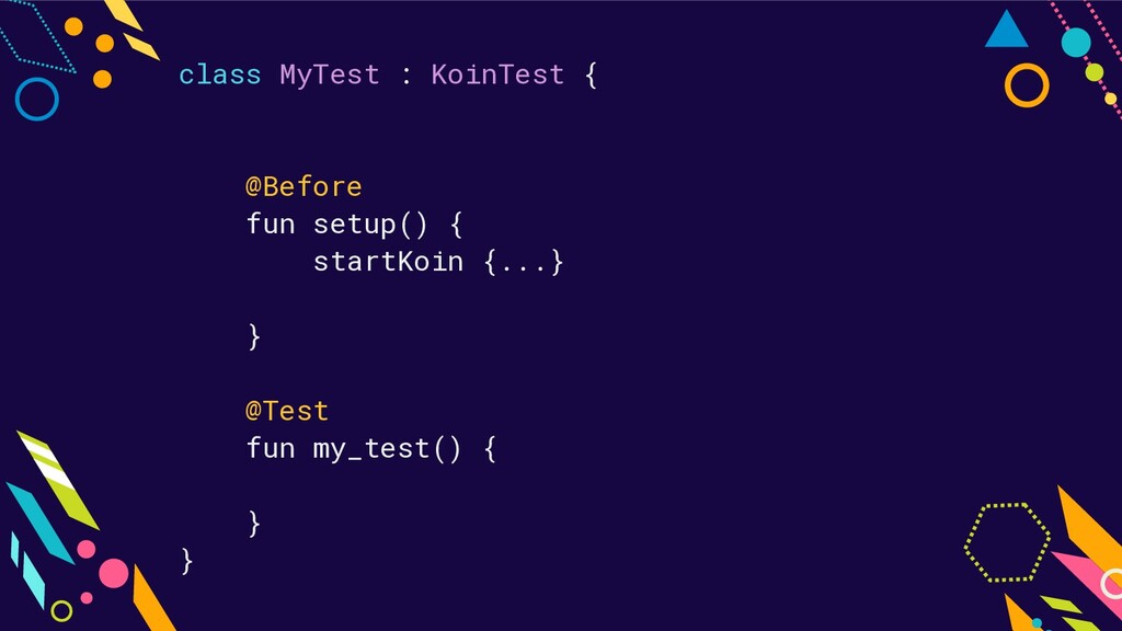 class MyTest : KoinTest { @Before fun setup() {...
