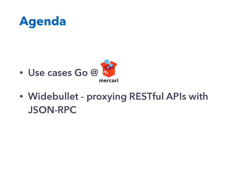 Agenda • Use cases Go @ • Widebullet - proxying...