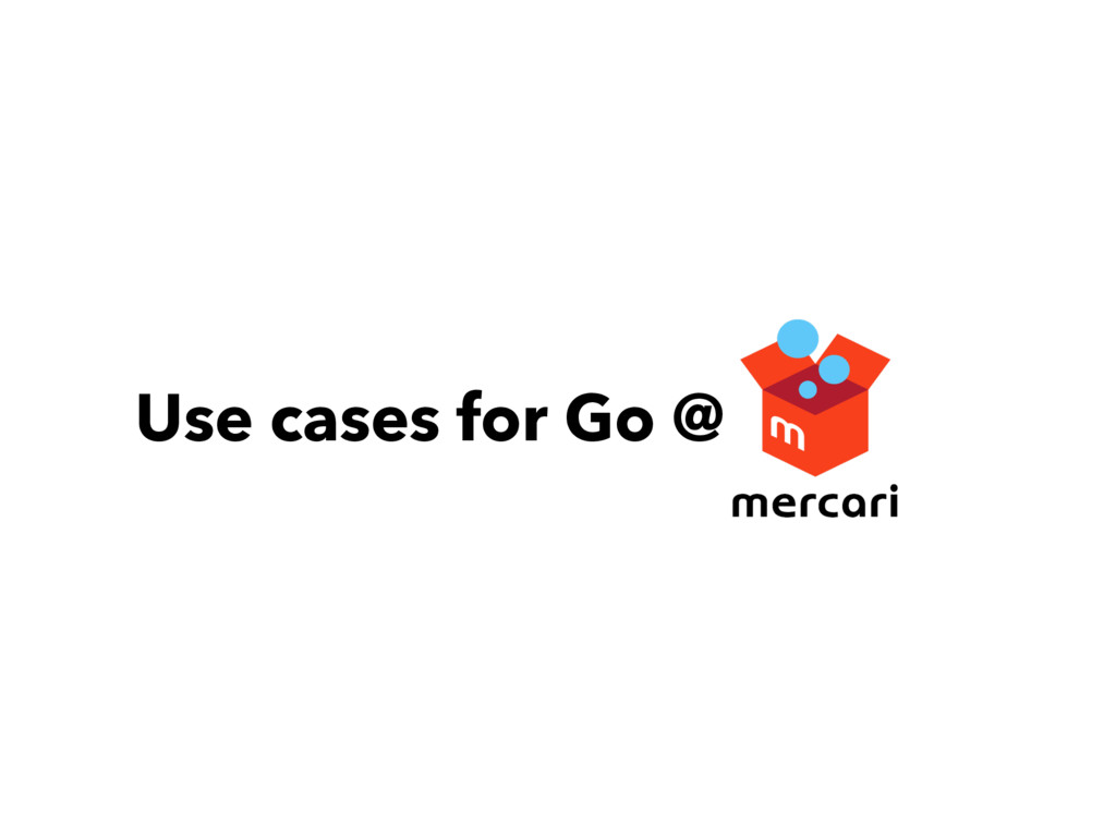 Use cases for Go @
