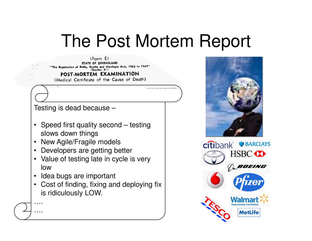 The Post Mortem Report Testing is dead because ...