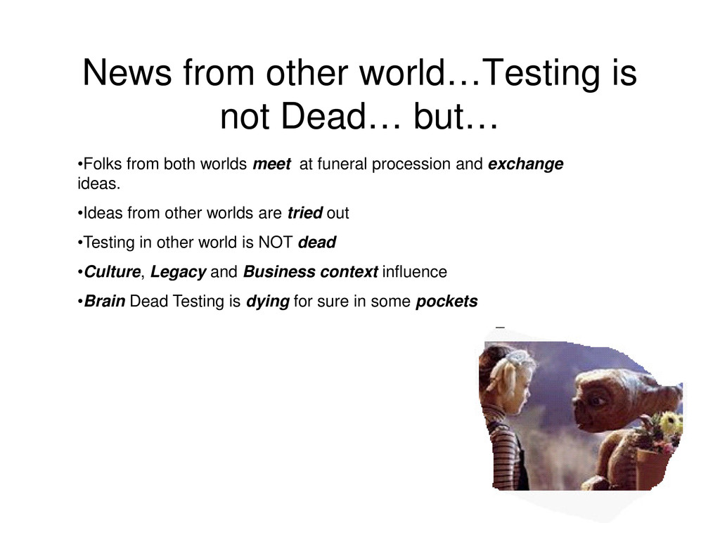 News from other world…Testing is not Dead… but…...