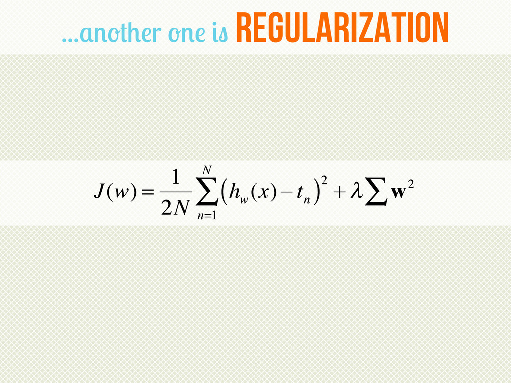 ...another one is regularization J(w) = 1 2N h ...