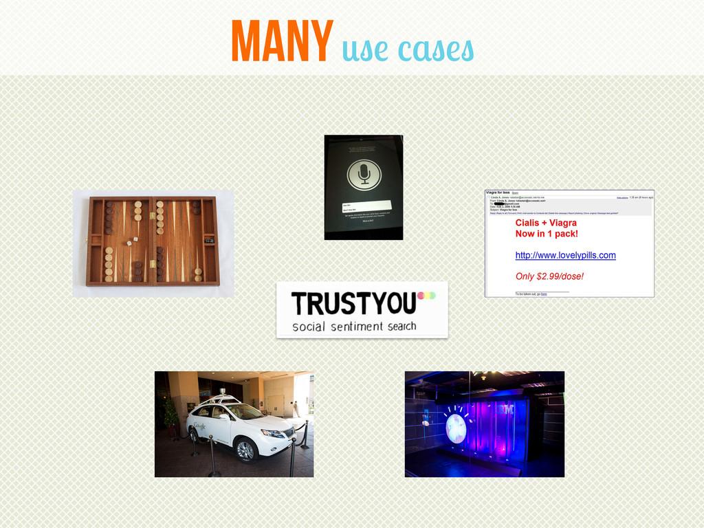 Many use cases