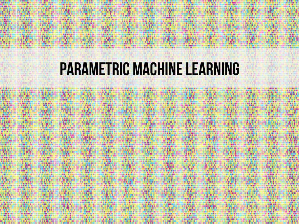 Parametric Machine learning