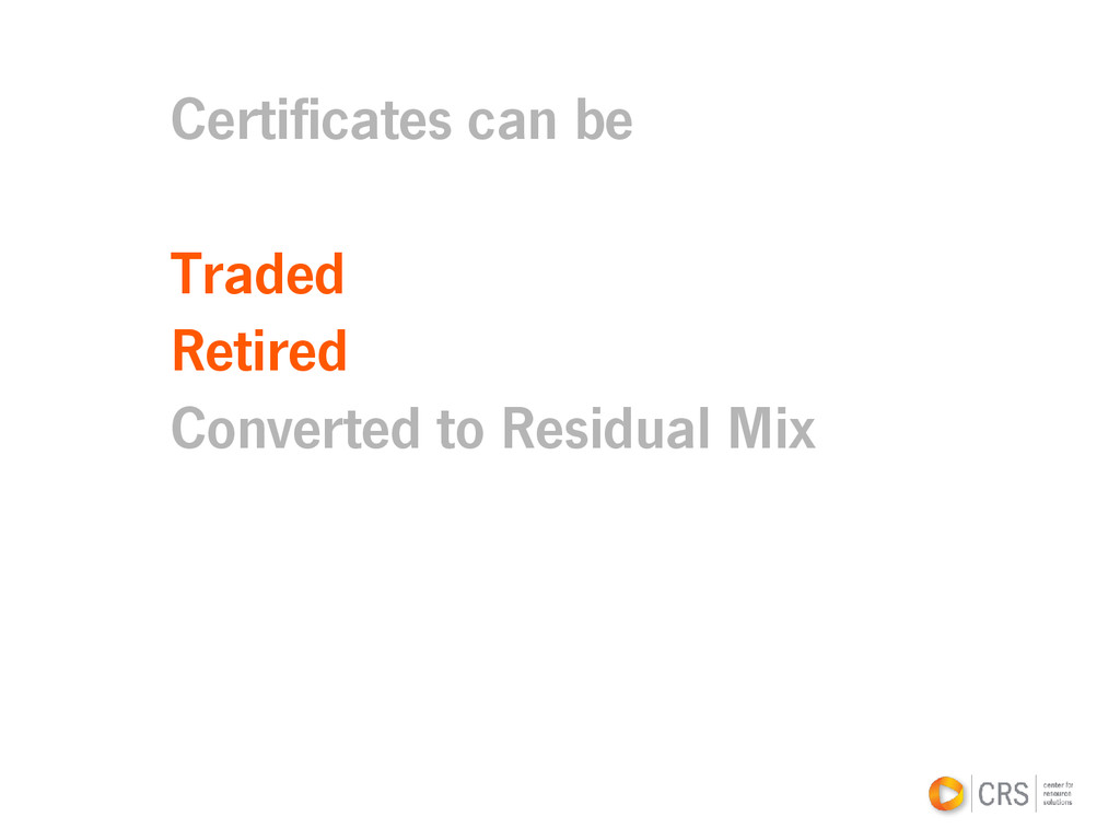 Certificates can be Traded Retired Converted to...