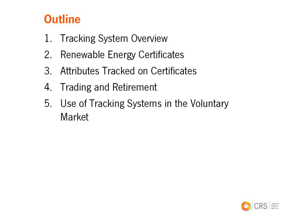 Outline 1. Tracking System Overview 2. Renewabl...