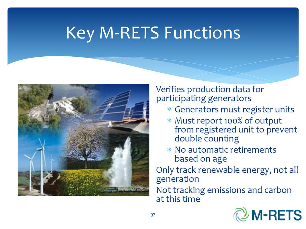 Key M-RETS Functions 37 Verifies production dat...